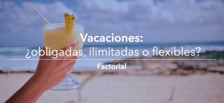 Vacaciones? ¿obligadas, ilimitadas o flexibles?