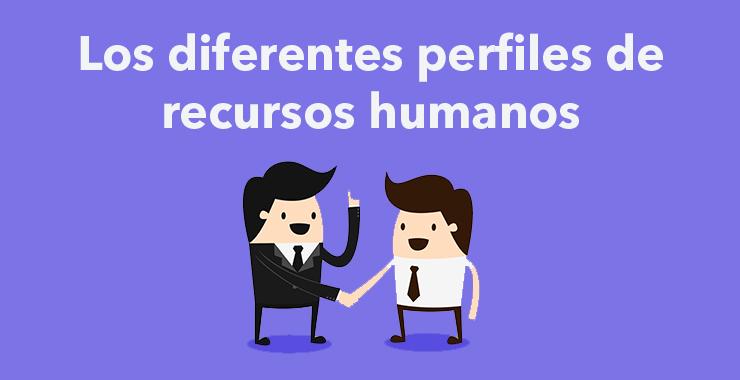Los principales perfiles dentro del departamento de recursos humanos