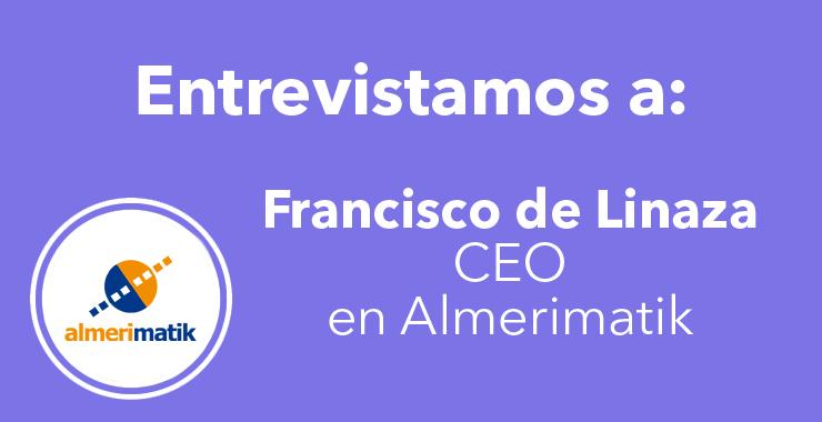 Entrevista a Francisco de Linaza, CEO de Almerimatik