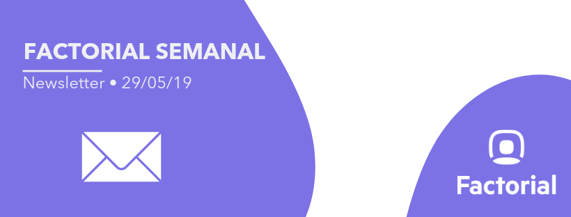factorial semanal newsletter 29 05 2019