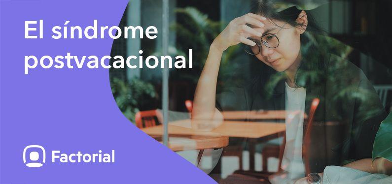 Qué es el síndrome postvacacional y cómo evitarlo