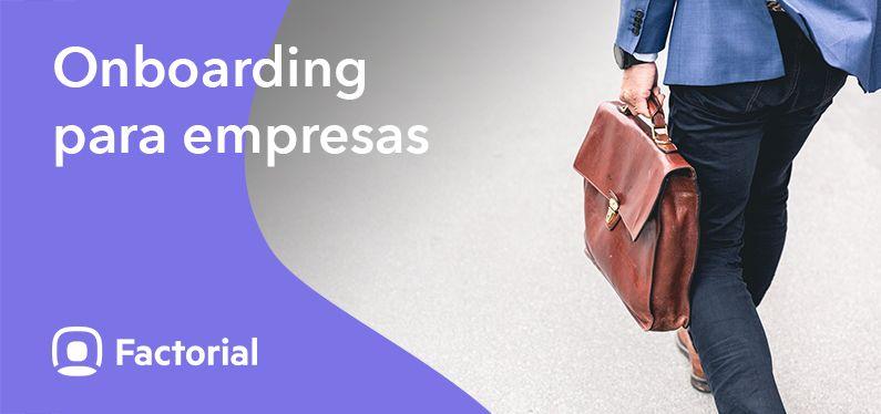 Onboarding para Empresas: Concepto, proceso, y herramientas